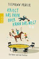Tillmann Prüfer: Kriegt das Papa, oder kann das weg? ★★★★