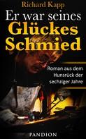 Richard Kapp: Er war seines Glückes Schmied: Roman aus dem Hunsrück der sechziger Jahre ★★★★