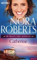 Nora Roberts: Die Frauen der Calhouns 1. Catherine ★★★★