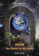 Anand Buchwald: Politik – Eine Zukunft für die Zukunft
