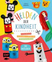 Helden der Kindheit – Das Bastelbuch - Die beliebtesten Trickfiguren und Superhelden zum Basteln und Spielen – Mit bebilderten Schritt-für-Schritt-Anleitungen für Kinder ab 4 Jahren