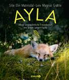 Silje Elin Matnisdal: Ayla - meine ungewöhnliche Freundschaft mit einem jungen Fuchs ★★★★