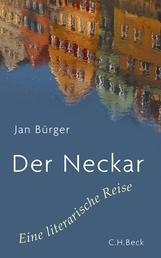 Der Neckar - Eine literarische Reise