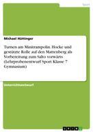 Michael Hüttinger: Turnen am Minitrampolin. Hocke und gestützte Rolle auf den Mattenberg als Vorbereitung zum Salto vorwärts (Lehrprobenentwurf Sport Klasse 7 Gymnasium)