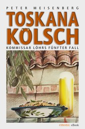 Toskana Kölsch - Komissar Löhr's fünfter Fall