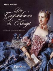 Die Gespielinnen des Königs - Frankreichs berühmteste Mätressen