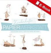 Zauberhafte Papier-Werkstatt - Hauchschöne Bastel-Ideen aus Papier und Draht