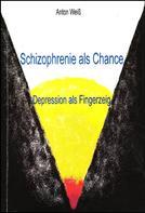 Anton Weiß: Schizophrenie als Chance ★★★★★