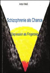 Schizophrenie als Chance - Depression als Fingerzeig