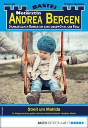 Notärztin Andrea Bergen 1368 - Arztroman - Streit um Matilda