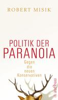 Robert Misik: Politik der Paranoia ★★