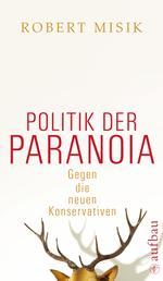 Politik der Paranoia - Gegen die neuen Konservativen