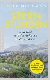 Sternstunden - Jena 1800 und der Aufbruch in die Moderne