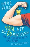 """Mario D. Richardt: """"Papa, jetzt bist du Prinzessin!"""" ★★★★"""