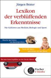 Lexikon der verblüffenden Erkenntnisse - Nie Gehörtes aus Medizin, Biologie und Sport