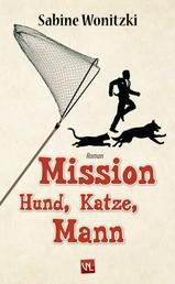 Mission Hund, Katze, Mann - Roman