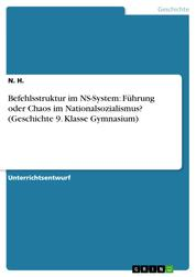 Befehlsstruktur im NS-System: Führung oder Chaos im Nationalsozialismus? (Geschichte 9. Klasse Gymnasium)