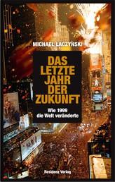 Das letzte Jahr der Zukunft - Wie 1999 die Welt veränderte