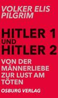 Volker Elis Pilgrim: Hitler 1 und Hitler 2. Von der Männerliebe zur Lust am Töten