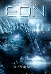 Eon - Das letzte Zeitalter, Band 5: Die Knotenwelt (Science Fiction)