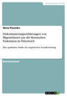 Heinz Piwonka: Diskriminierungserfahrungen von MigrantInnen aus der Russischen Föderation in Österreich