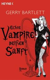 Echte Vampire beißen sanft - Roman
