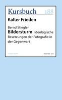 Bernd Stiegler: Bildersturm