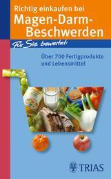 Richtig einkaufen bei Magen-Darm-Beschwerden - Für Sie bewertet: Über 700 Fertigprodukte und Lebensmittel