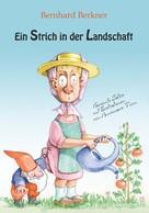 Bernhard Berkner: Ein Strich in der Landschaft