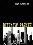 Ralf Sadenwater: Detektiv Parker
