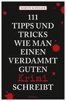 Martin Schüller: 111 Tipps und Tricks, wie man einen verdammt guten Krimi schreibt ★★★★★