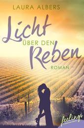 Licht über den Reben - Ein Sommer im Elsass - Roman