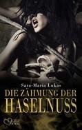 Sara-Maria Lukas: Hard & Heart 3: Die Zähmung der Haselnuss