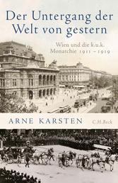 Der Untergang der Welt von gestern - Wien und die k.u.k. Monarchie 1911-1919