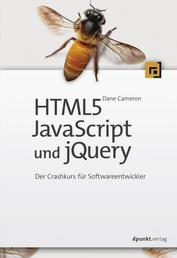 HTML5, JavaScript und jQuery - Der Crashkurs für Softwareentwickler