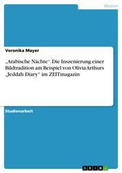 """""""Arabische Nächte"""". Die Inszenierung einer Bildtradition am Beispiel von Olivia Arthurs """"Jeddah Diary"""" im ZEITmagazin"""