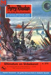 """Perry Rhodan 270: Ultimatum an Unbekannt - Perry Rhodan-Zyklus """"Die Meister der Insel"""""""