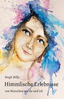 Birgit Mills: Himmlische Erlebnisse
