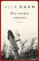 Ulla Hahn: Wir werden erwartet ★★★★