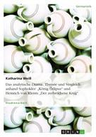 """Katharina Weiß: Das analytische Drama. Theorie und Vergleich anhand Sophokles' """"König Ödipus"""" und Heinrich von Kleists """"Der zerbrochene Krug"""""""