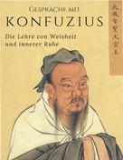 Meister Konfuzius: Gespräche mit Konfuzius