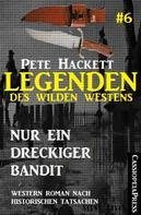Pete Hackett: Legenden des Wilden Westens 6: Nur ein dreckiger Bandit ★★★★★