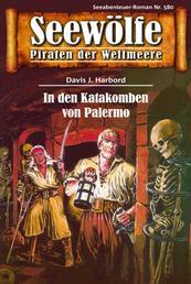 Seewölfe - Piraten der Weltmeere 580 - In den Katakomben von Palermo