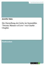 """Die Darstellung der Liebe im Stummfilm """"Twenty Minutes of Love"""" von Charlie Chaplin"""