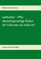Michael Heinen-Anders: Leitkultur - Was deutschsprachige Kultur ist! Und was sie nicht ist!