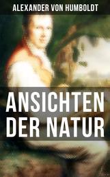 Alexander von Humboldt: Ansichten der Natur - Reiseberichte aus Südamerika