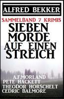Alfred Bekker: Sammelband 7 Krimis: Sieben Morde auf einen Streich