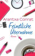 Arantxa Conrat: Feindliche Übernahme ★★★★