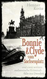 Bonnie & Clyde vom Sachsenplatz - und zwei weitere authentische Kriminalfälle aus Dresden