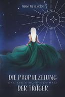Fanni Mehlhorn: Die Prophezeiung der Träger - Das erste Buch der Magi